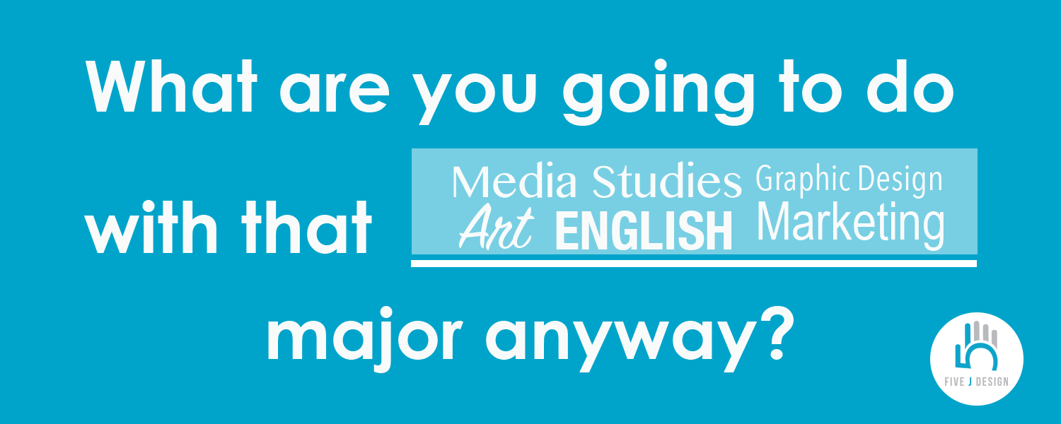 What are you going to do with that major? - 5j Design