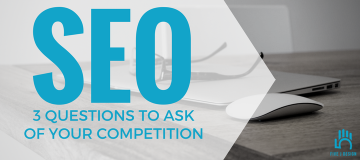 SEO - 3 Questions to ask of your competition