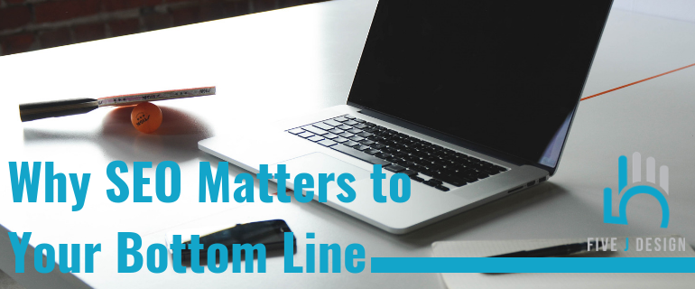 Why SEO Matters to Your Bottom Line