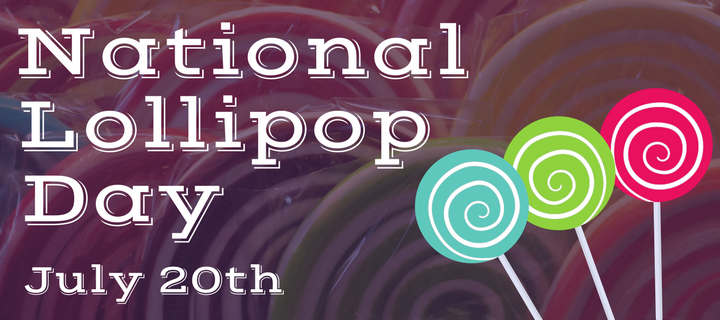 National Lollipop Day; July 20th
