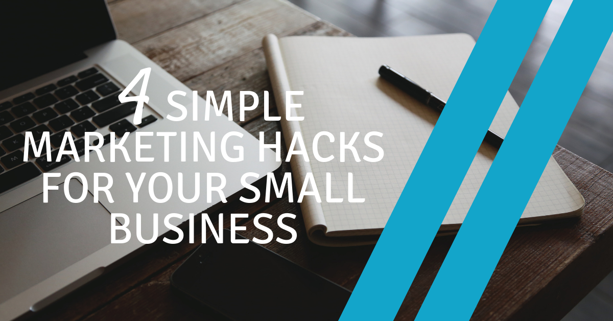 4 Simple Marketing Hacks for your Small Business (2)-1